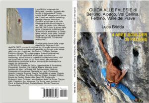 GUIDA ALLE FALESIE di Belluno, Alpago, Val Cellina, Feltrino, Valle del Piave